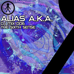 Alias A.K.A. - DJ Mix 006 - The Sixth Sense