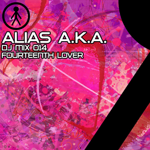 Alias A.K.A. - DJ Mix 014 - Fourteenth Lover
