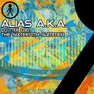 Alias A.K.A. - DJ Mix 016 - The Sixteenth Summer