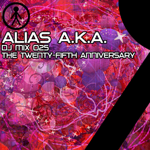 Alias A.K.A. - DJ Mix 025 - The Twenty-Fifth Anniversary