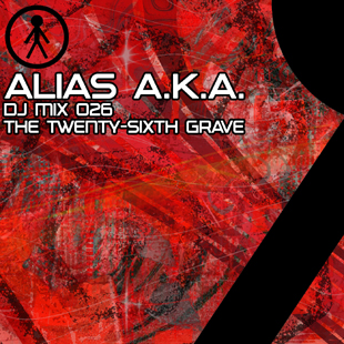 Alias A.K.A. - DJ Mix 026 - The Twenty-Sixth Grave