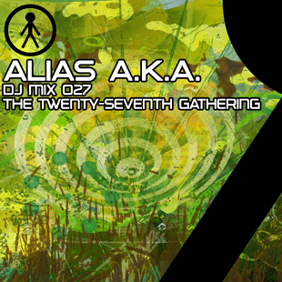 Alias A.K.A. - DJ Mix 027 - The Twenty-Seventh Gathering