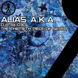 Alias A.K.A. - DJ Mix 030 - The Thirtieth Piece Of Silver