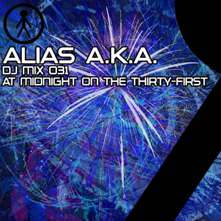 Alias A.K.A. - DJ Mix 031 - At Midnight On The Thirty-First