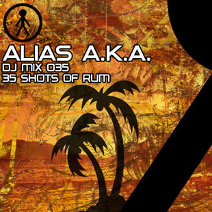Alias A.K.A. - DJ Mix 035 - 35 Shots Of Rum