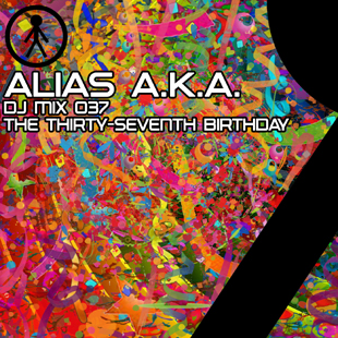 Alias A.K.A. - DJ Mix 037 - The Thirty-Seventh Birthday