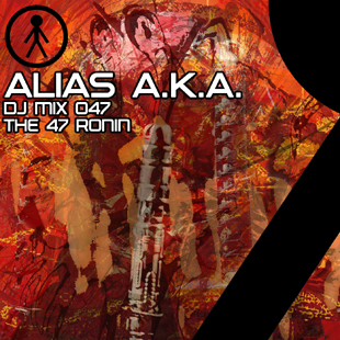 Alias A.K.A. - DJ Mix 047 - The 47 Ronin