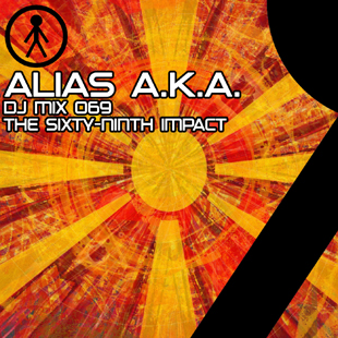 Alias A.K.A. - DJ Mix 069 - The Sixty-Ninth Impact