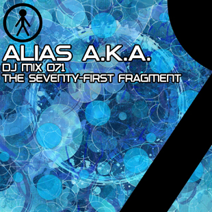 Alias A.K.A. - DJ Mix 071 - The Seventy-First Fragment