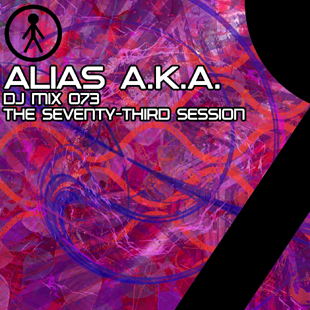 Alias A.K.A. - DJ Mix 073 - The Seventy-Third Session