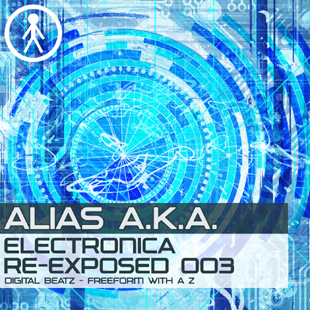 Alias A.K.A. - Electronica Re-Exposed 003 - Digital Beatz - Freeform With A Z
